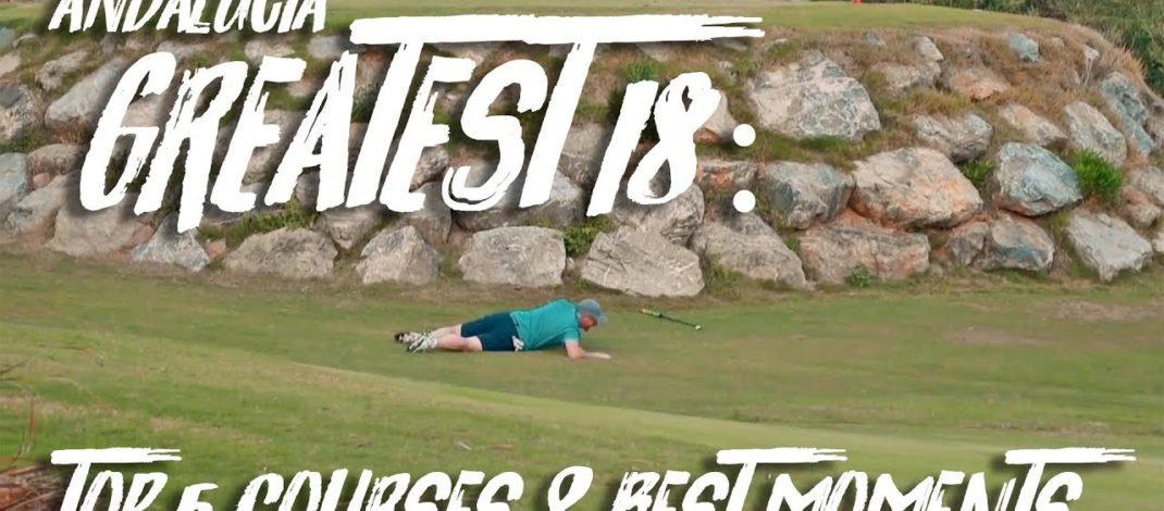 TOP 5 GOLF COURSES from Andalucia Greatest 18 Tour with Mark Crossfield + WIN a FREE Golf Holiday!