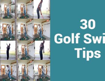 30 Quick Tips to improve your Golf Swing