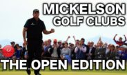 PHIL MICKELSON GOLF CLUBS – THE OPEN EDITION