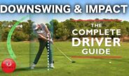 DRIVER DOWNSWING & IMPACT – THE COMPLETE DRIVER GOLF SWING GUIDE